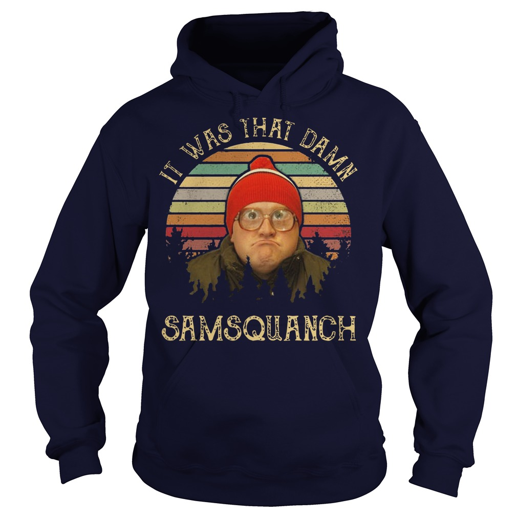 It was that damn Samsquanch sunset hoodie