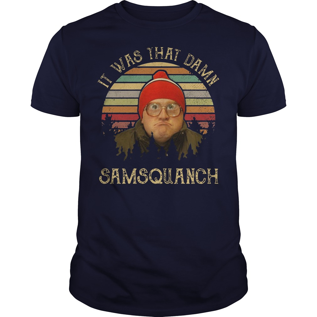 It was that damn Samsquanch sunset shirt