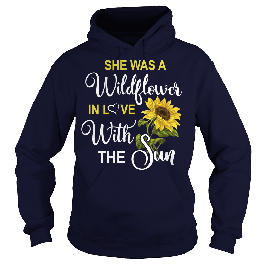 She was a wildflower in love with the sun hoodie