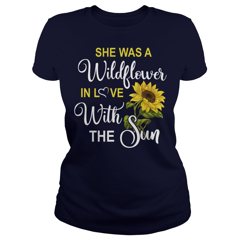 She was a wildflower in love with the sun ladies tee