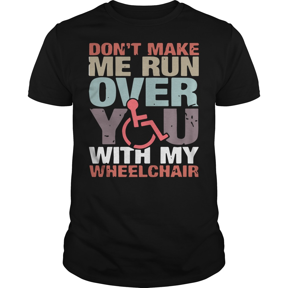 Don't make me run over you with my shirt