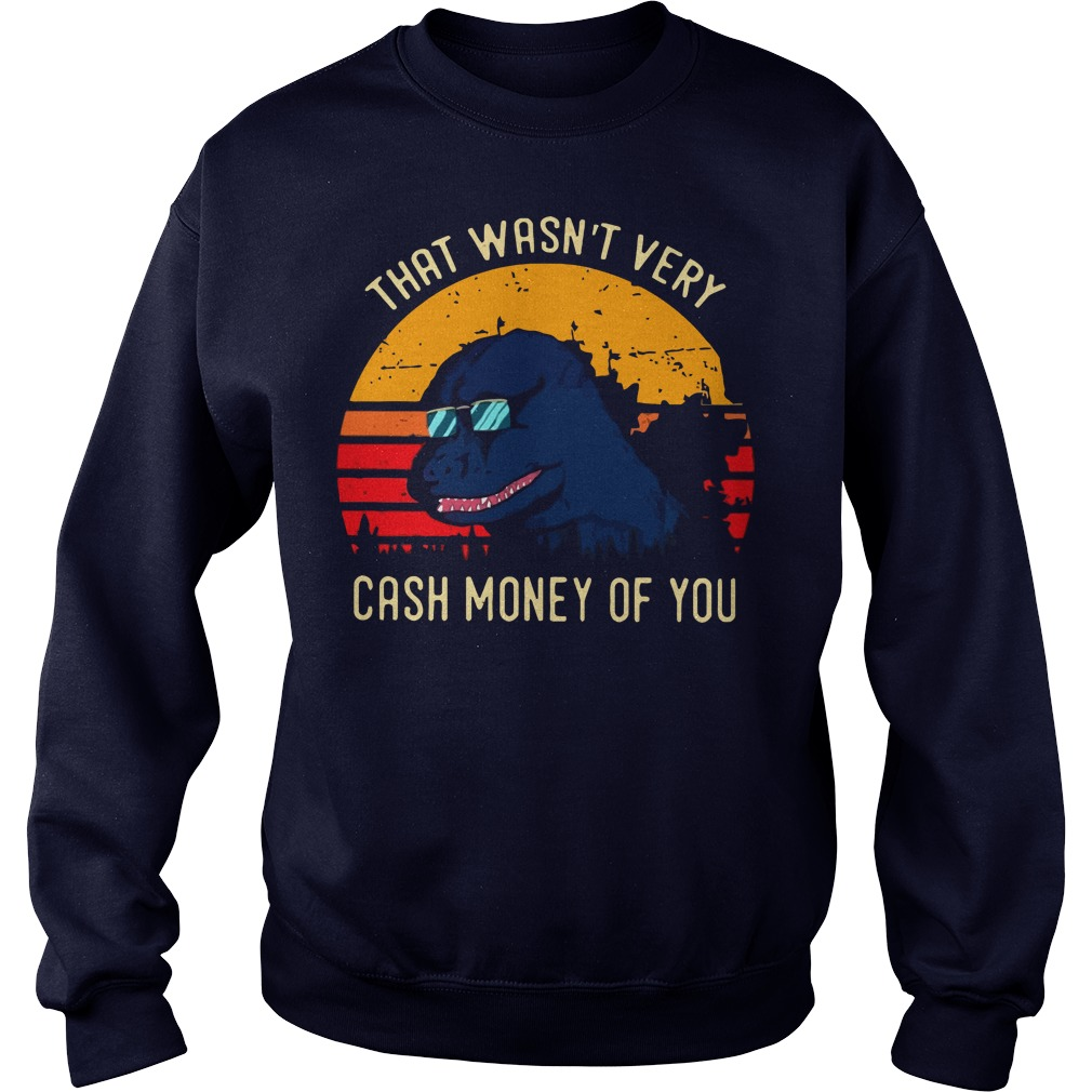 Godzilla that wasn't very cash money of you sweater