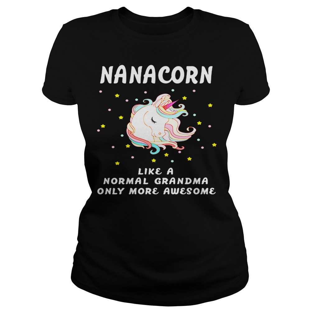 Nanacorn like a normal grandma only more awesome ladies tee