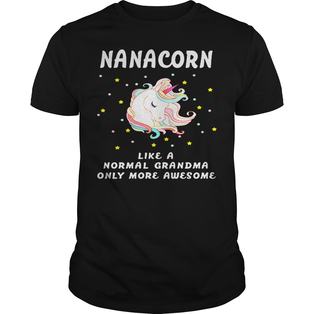 Nanacorn like a normal grandma only more awesome shirt