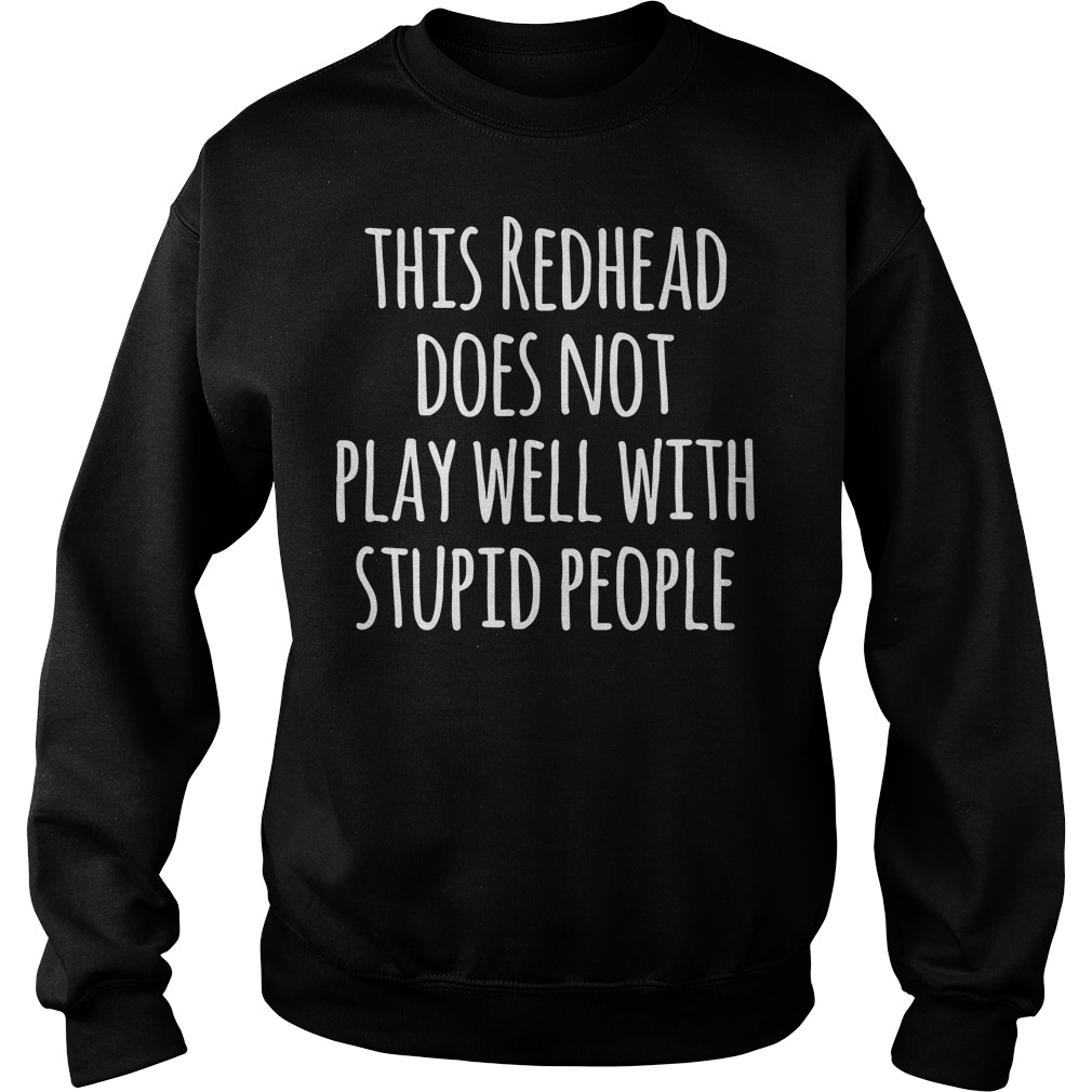 This redhead does not play well with stupid people sweater