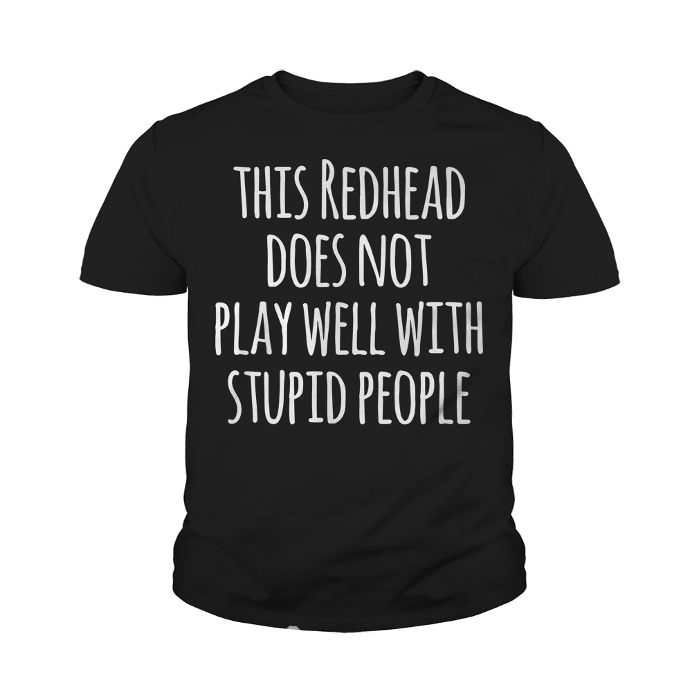 This redhead does not play well with stupid people youth tee