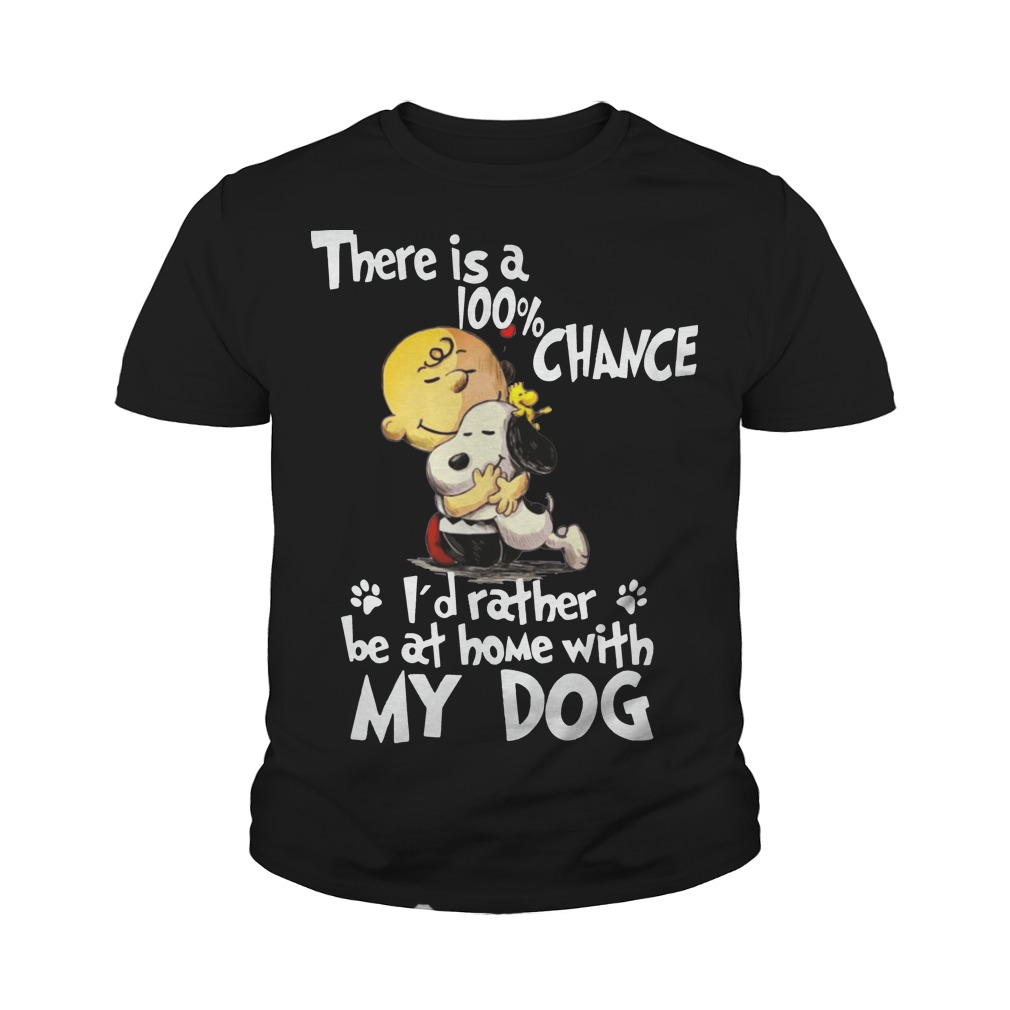 Snoopy there's a 100% chance I'd rather my dog youth tee
