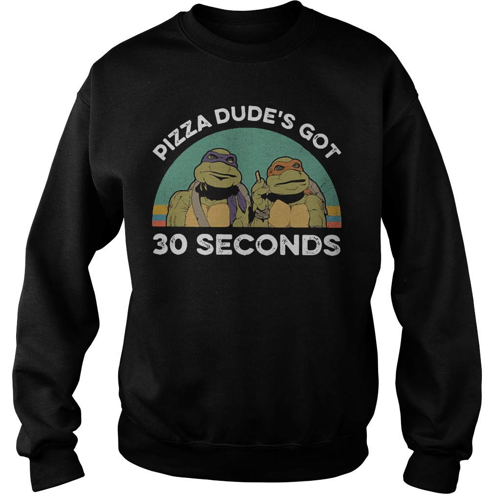 Teenage mutant ninja turtles pizza dude's got 30 seconds sweater