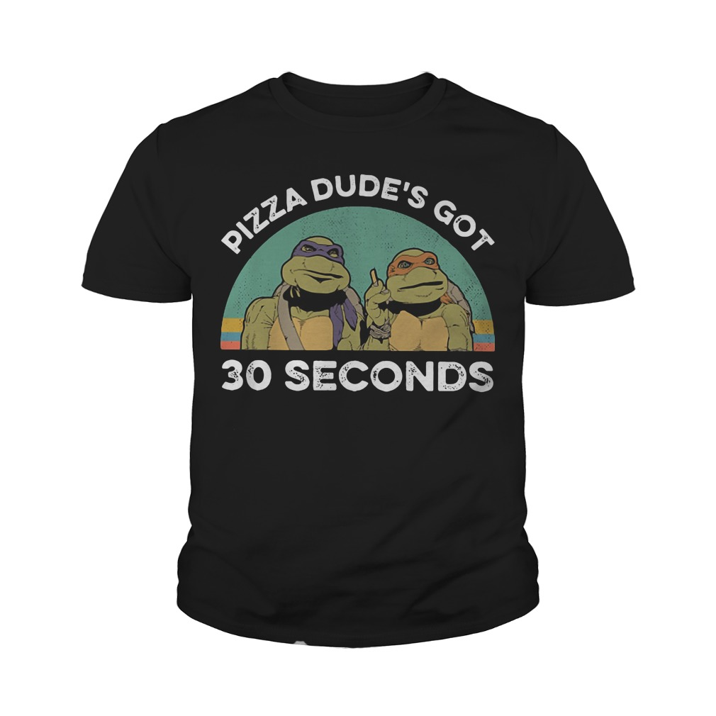 Teenage mutant ninja turtles pizza dude's got 30 seconds youth tee