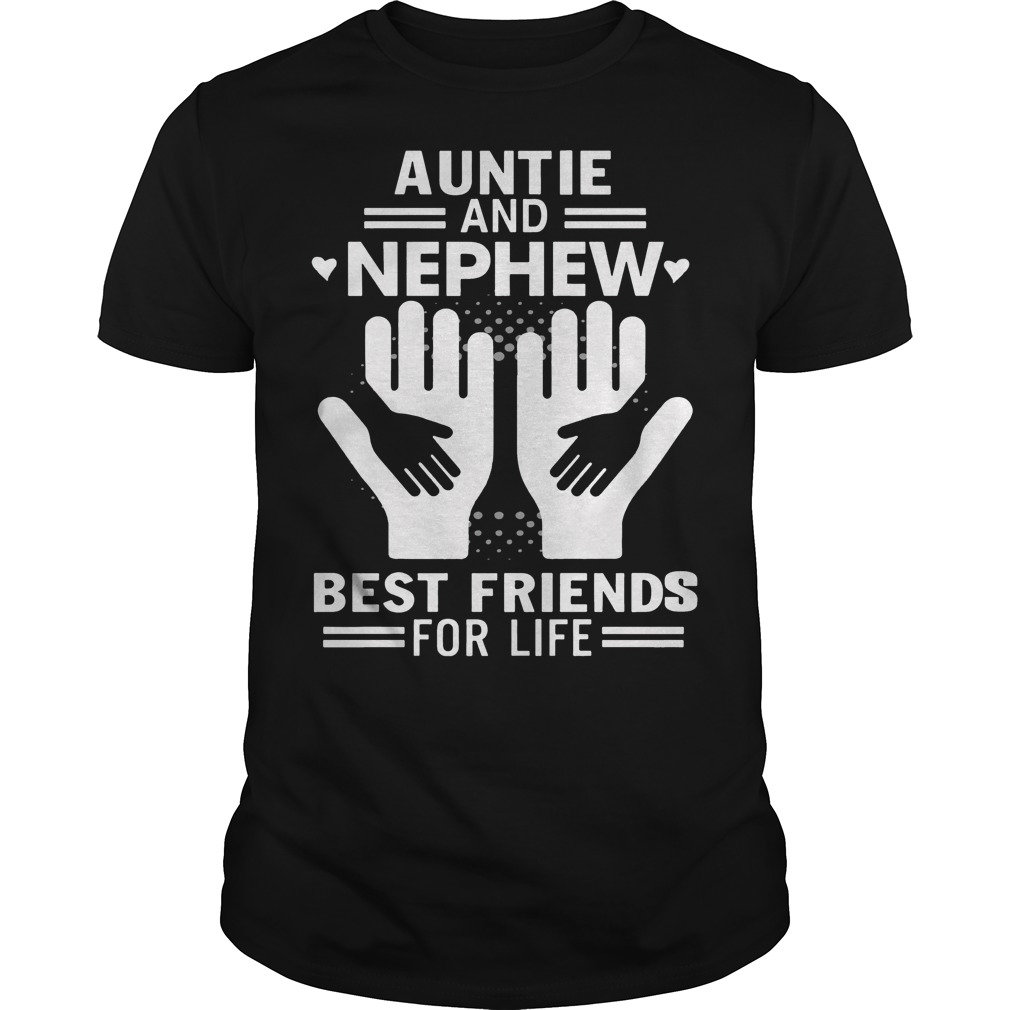 Aunt and Nephew best friends for life shirt