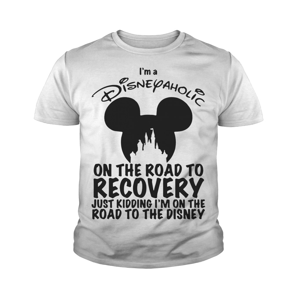 I'm Disneyaholic on the road to recovery just kidding youth tee