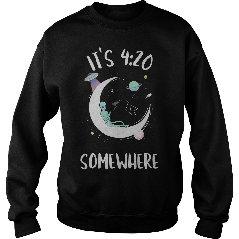 It's 4 20 somewhere alien on moon sweater