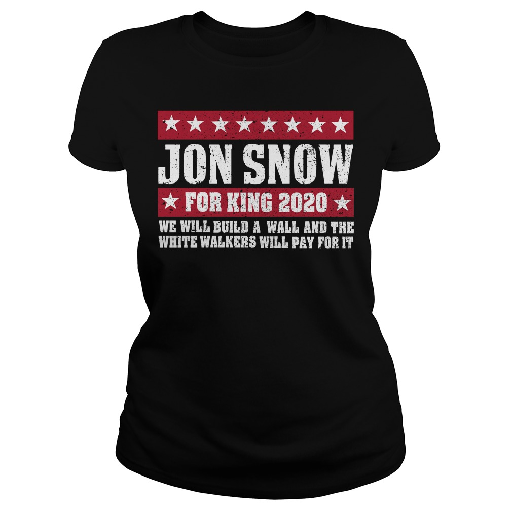 Jon Snow for king 2020 we will build a wall ladies tee