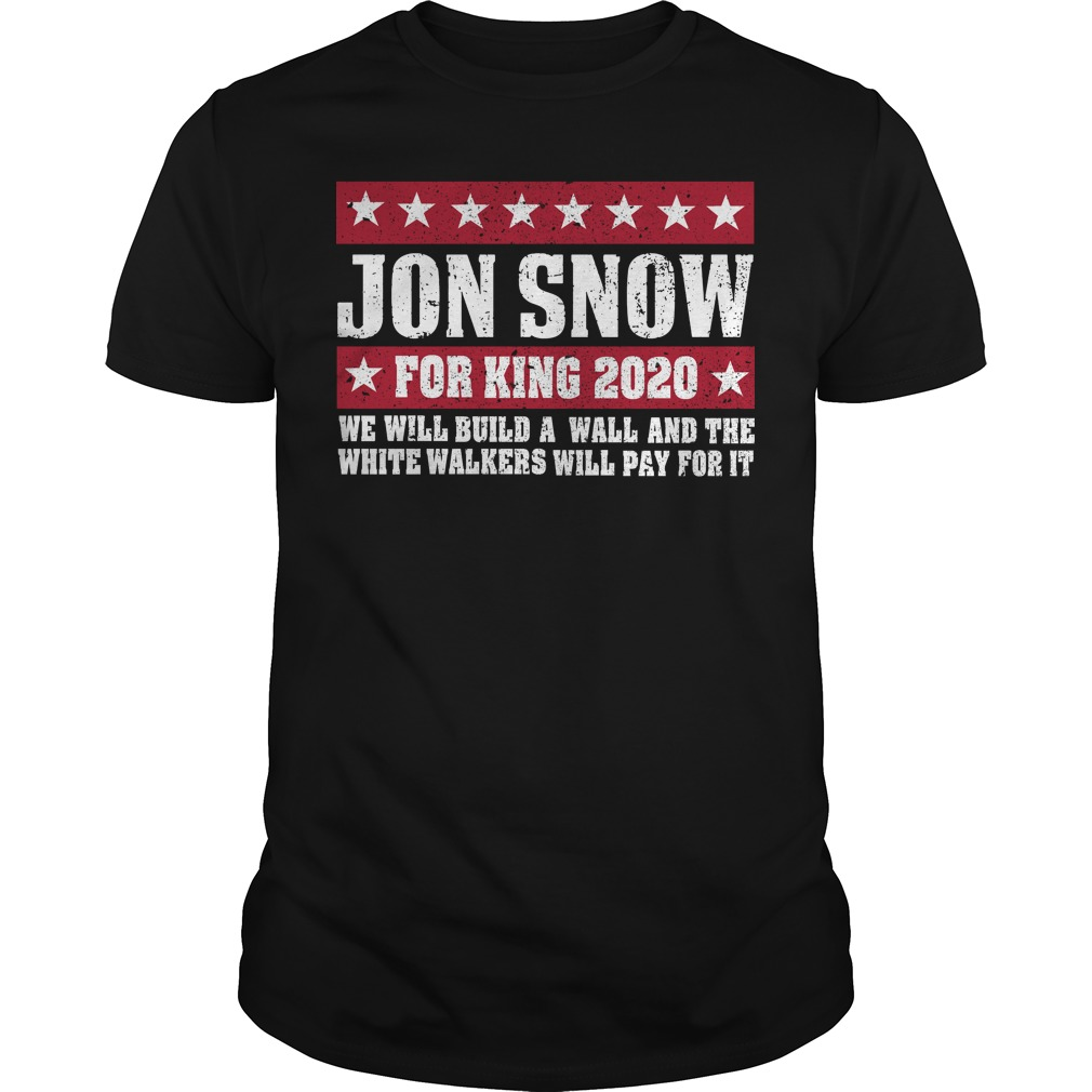 Jon Snow for king 2020 we will build a wall shirt