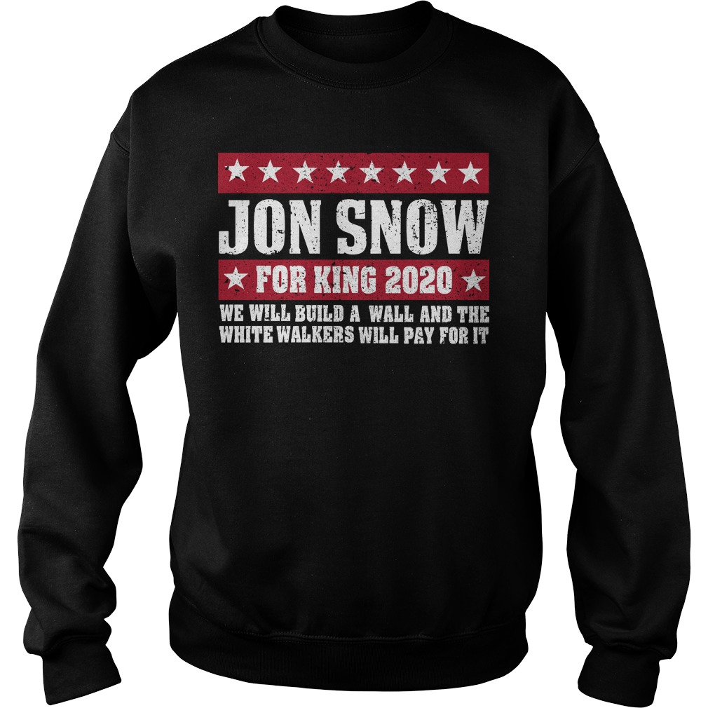 Jon Snow for king 2020 we will build a wall sweater