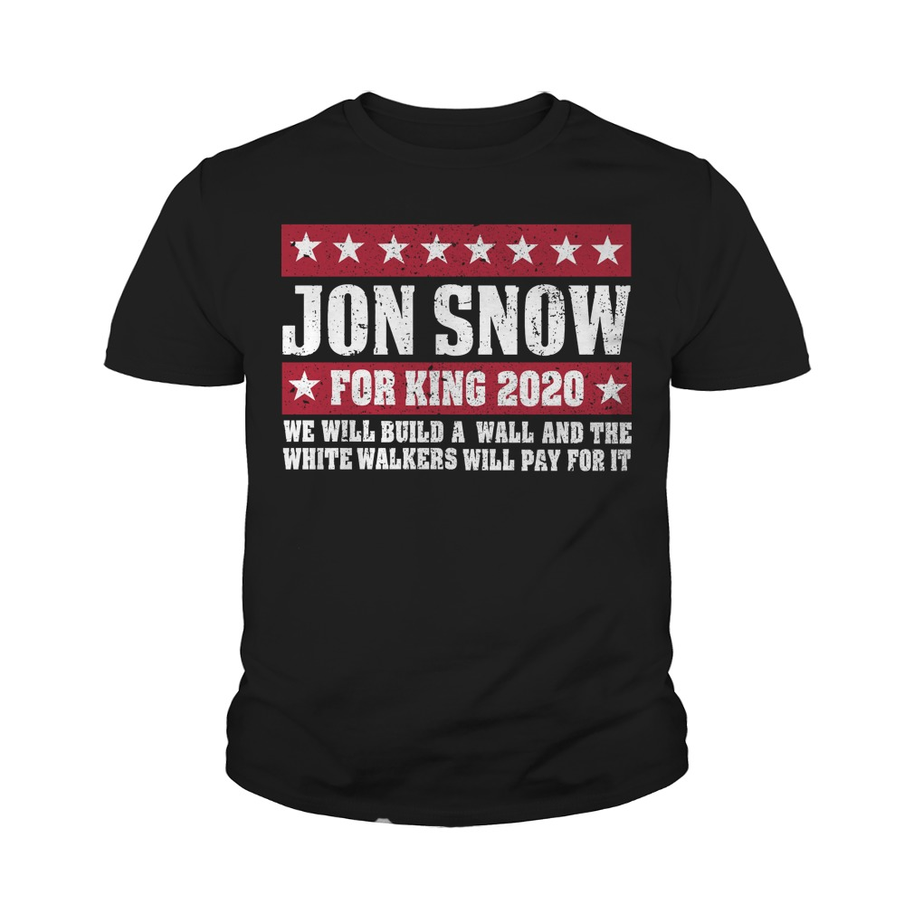Jon Snow for king 2020 we will build a wall youth tee