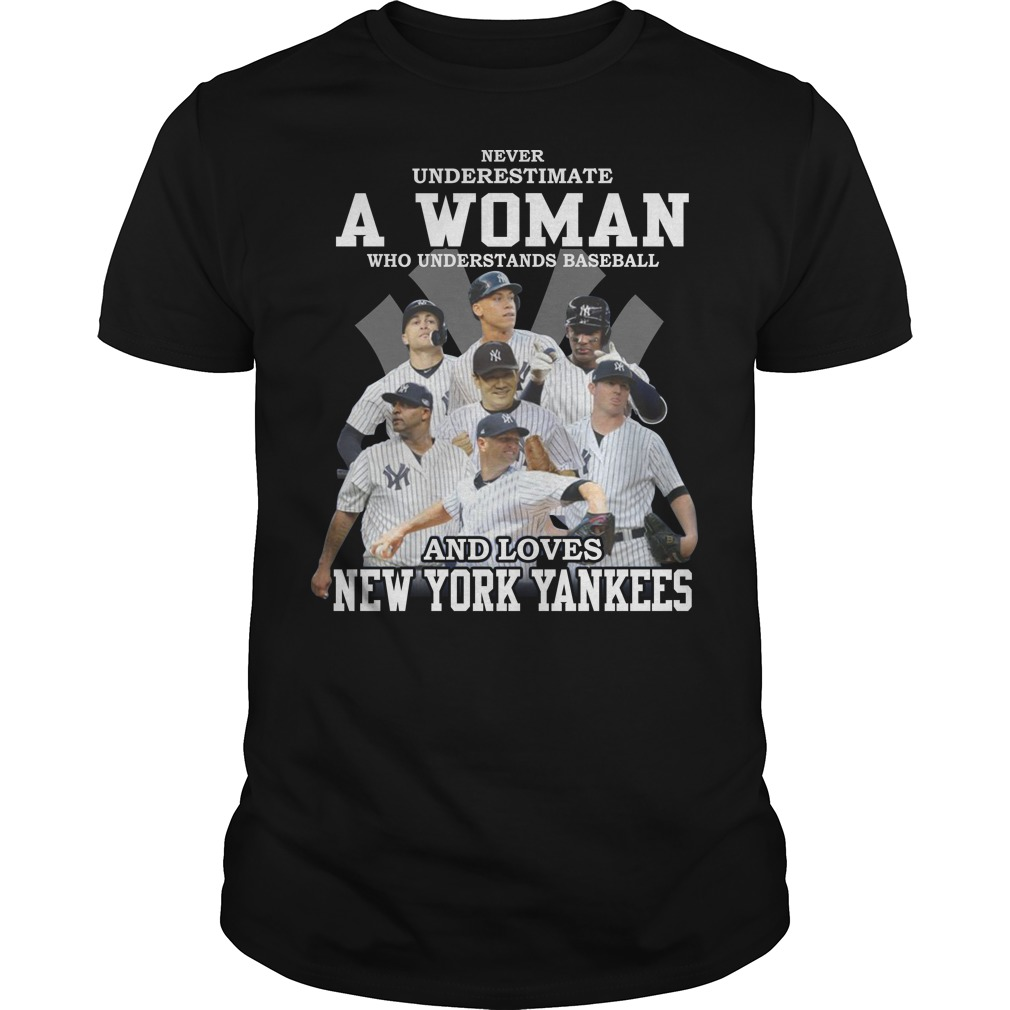 Never underestimate a woman who understands baseball and loves New York Yankees shirt