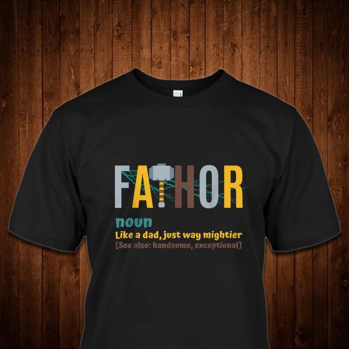 0fc973db Fathor mjolnir Like A Dad Just Way Mightier Father Day shirt