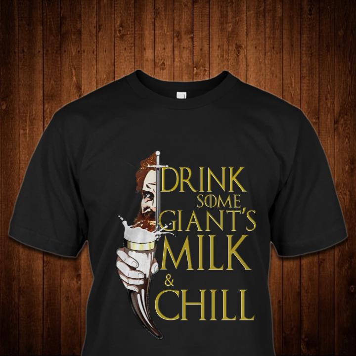 9f5f5779c Game of Thrones Tormund Giantsbane Drink Some Milk Giant's Milk and Chill  shirt