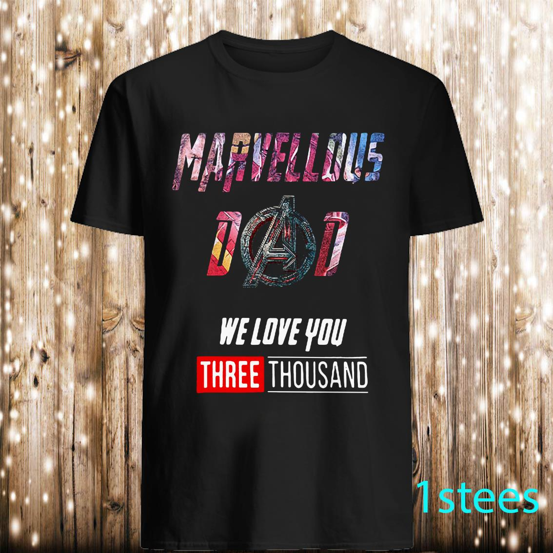 Marvellous Dad we love you three thousand shirt