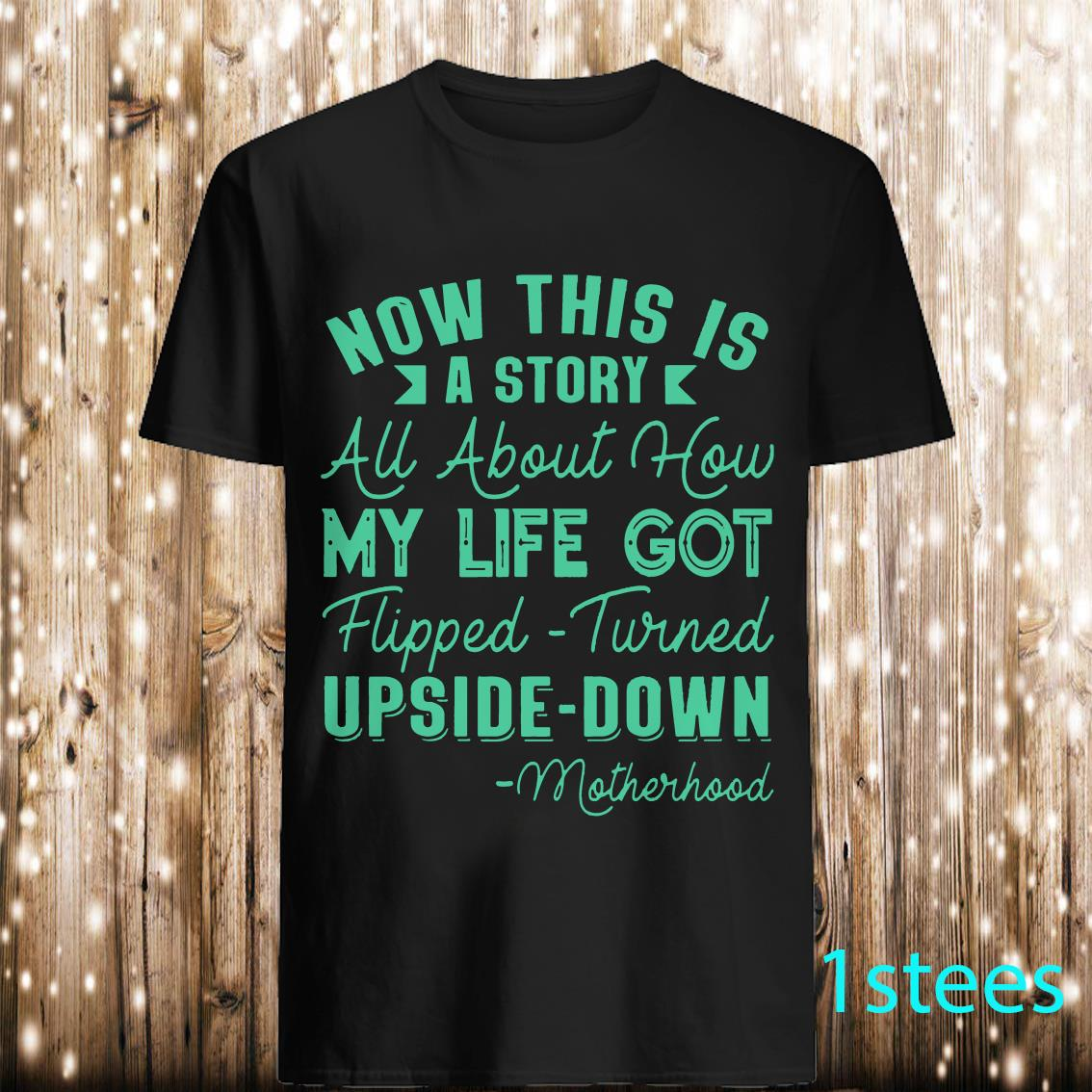 Now This is A Story About How My Life Motherhood Shirt