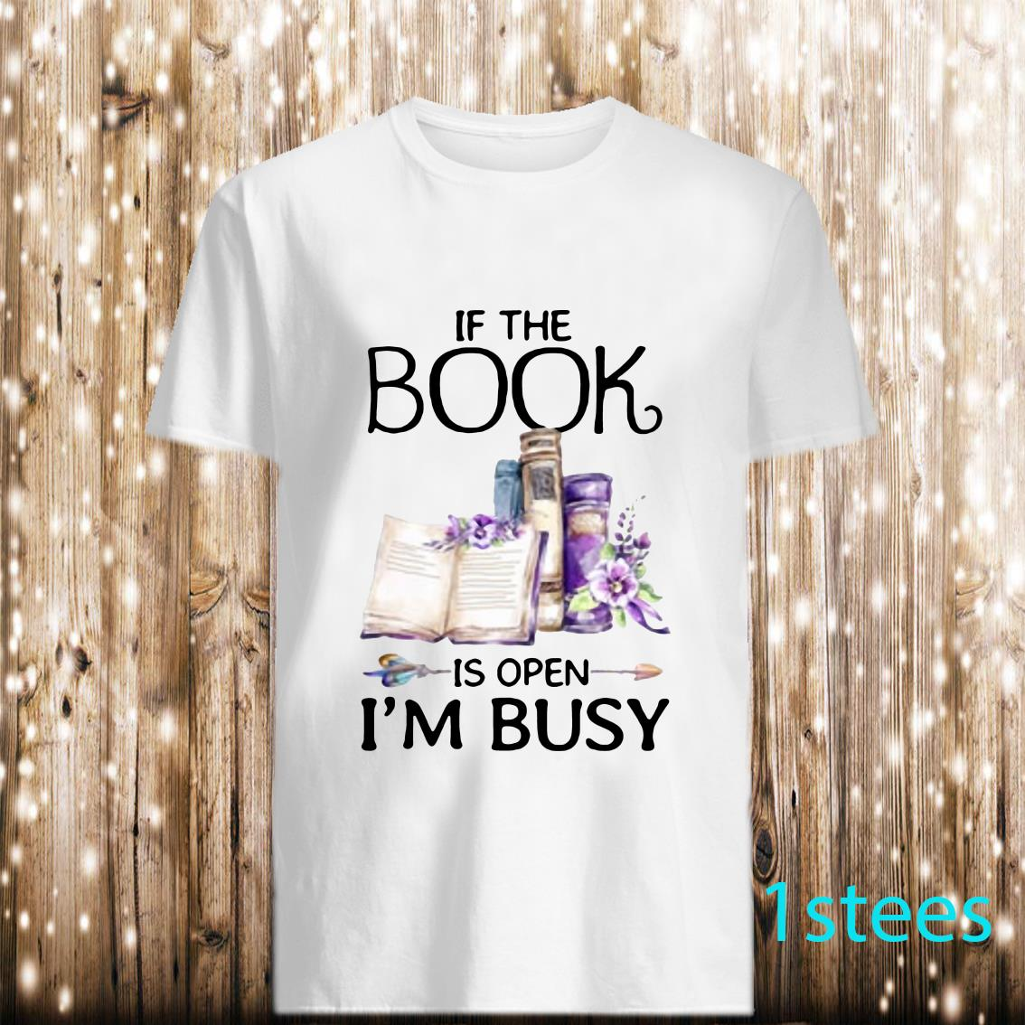 If Book is Open I'm Busy Shirt