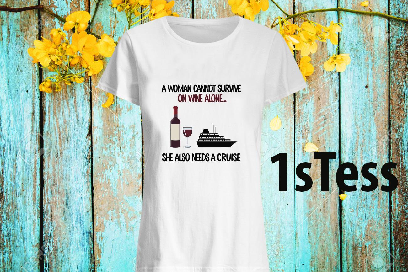 A Woman Cannot Survive On Wine Alone She Aloso Needs A Cruise Women's T-Shirt