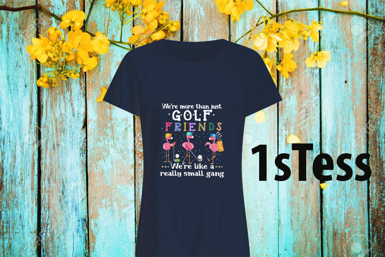 Flamingo We're More Than Just Golf Friends We're Like A Really Small Gang Women's T-Shirt