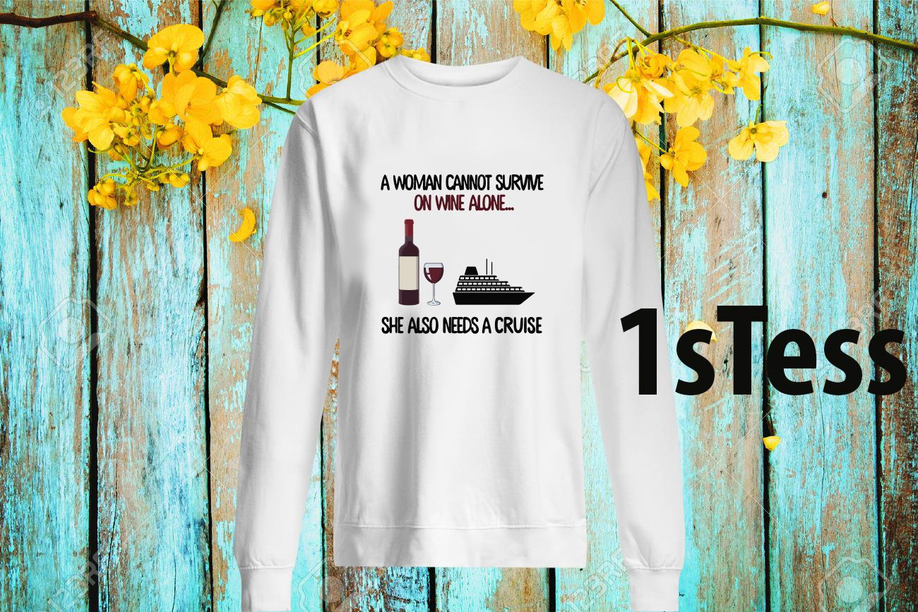 A Woman Cannot Survive On Wine Alone She Aloso Needs A Cruise Sweatshirt