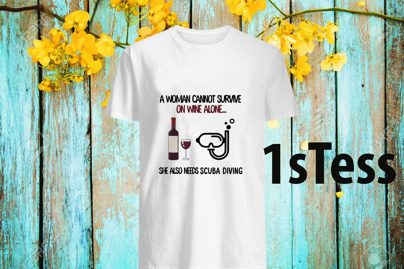 A Woman Cannot Survive On Wine Alone She Also Needs Scuba Diving Shirt