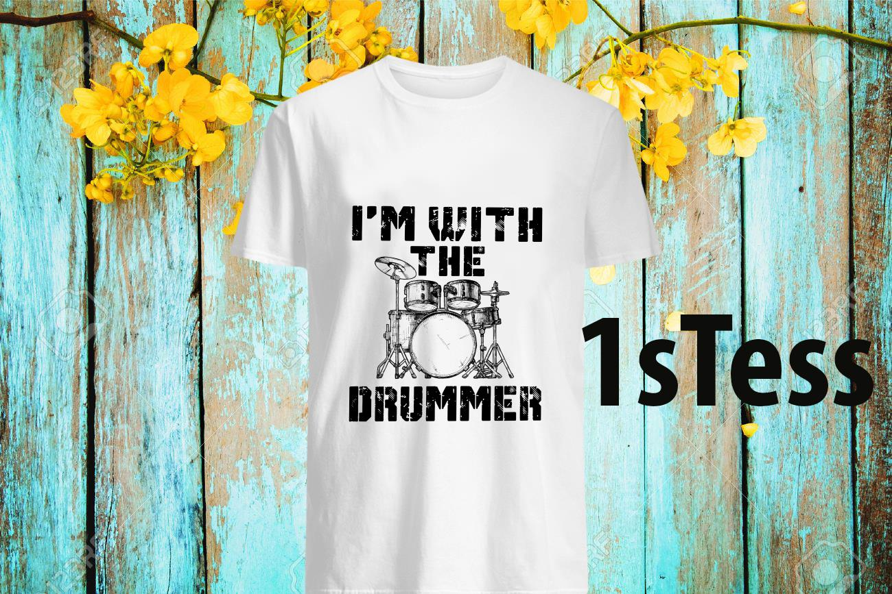 I'm with the Drummer Shirt