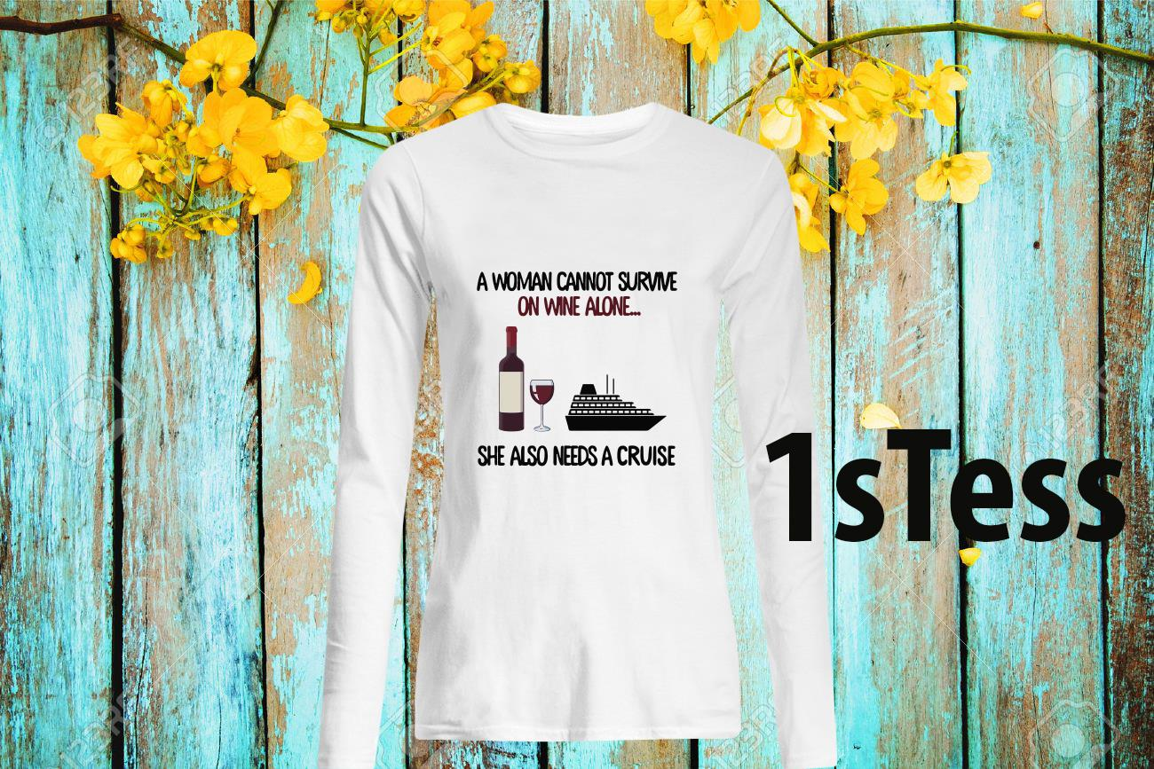 A Woman Cannot Survive On Wine Alone She Aloso Needs A Cruise Long Sleeved