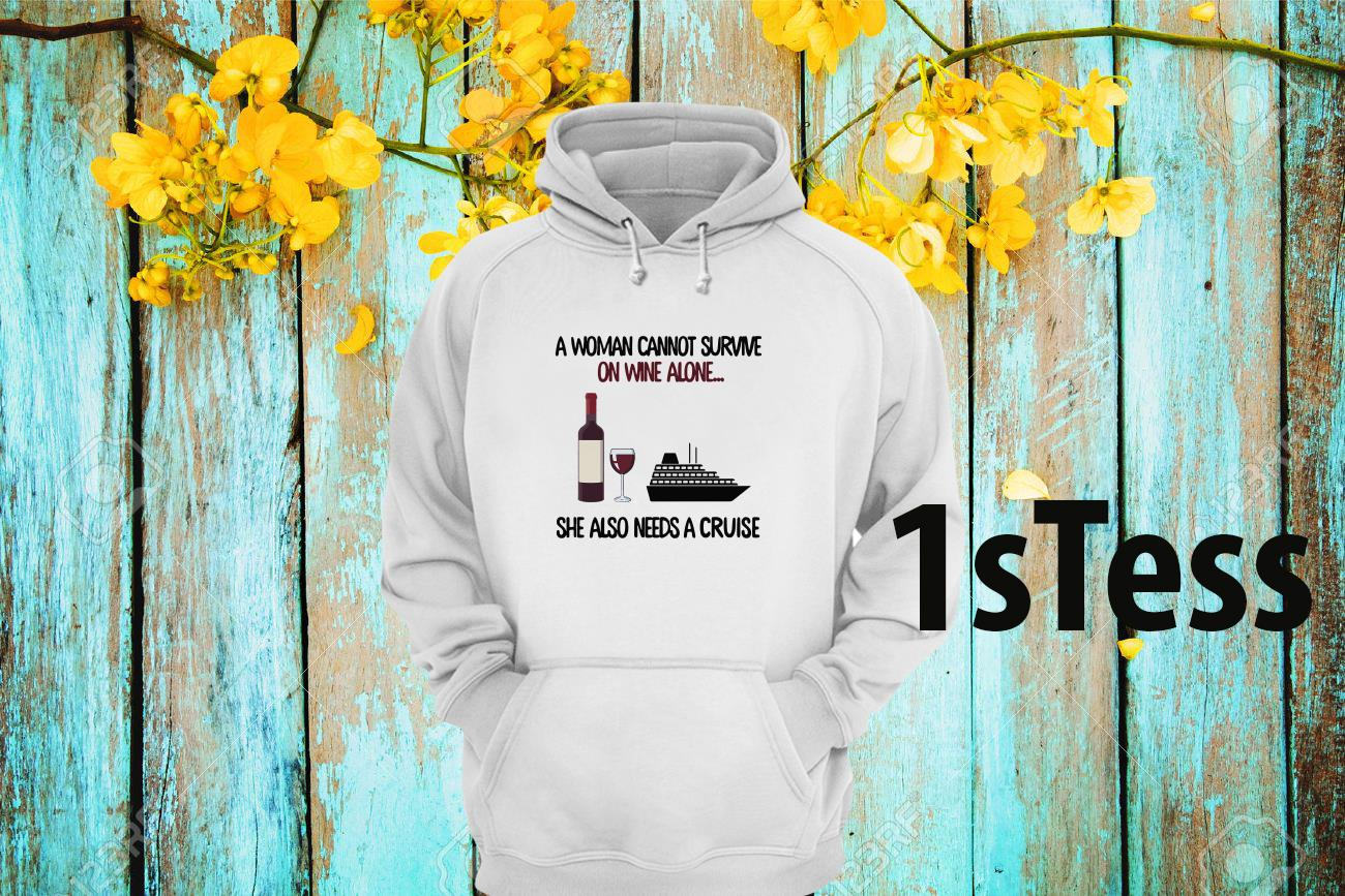 A Woman Cannot Survive On Wine Alone She Aloso Needs A Cruise Hoodie