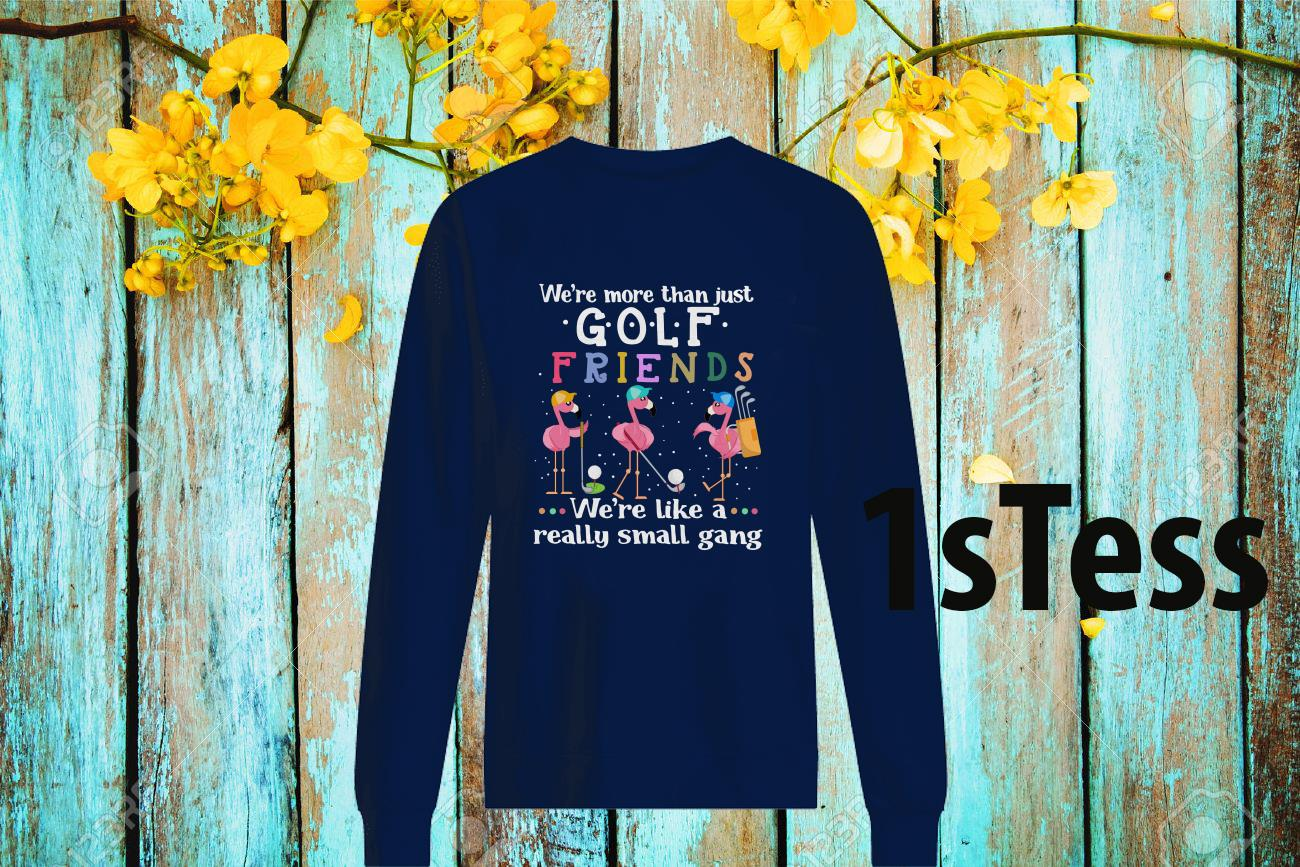 Flamingo We're More Than Just Golf Friends We're Like A Really Small Gang Sweatshirt
