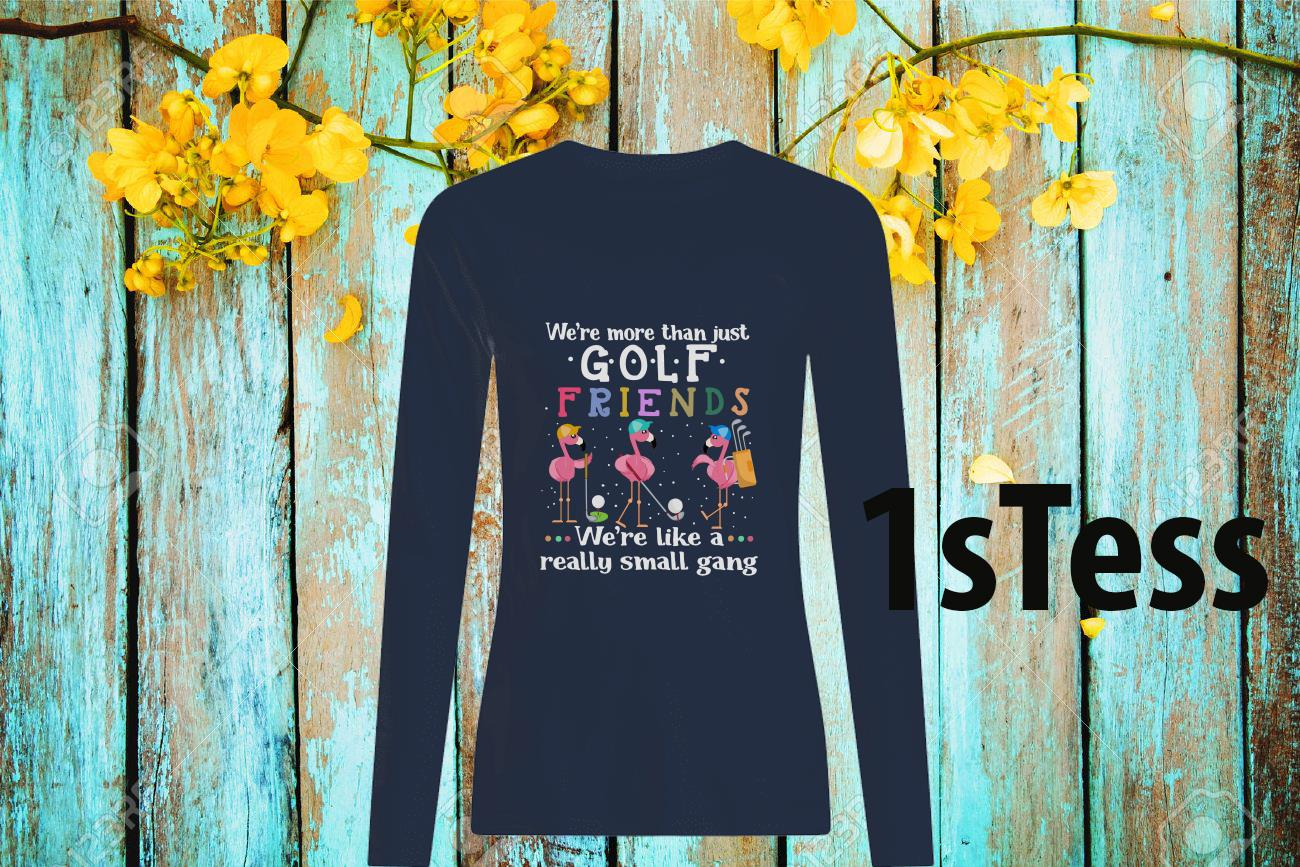 Flamingo We're More Than Just Golf Friends We're Like A Really Small Gang Long-Sleeved
