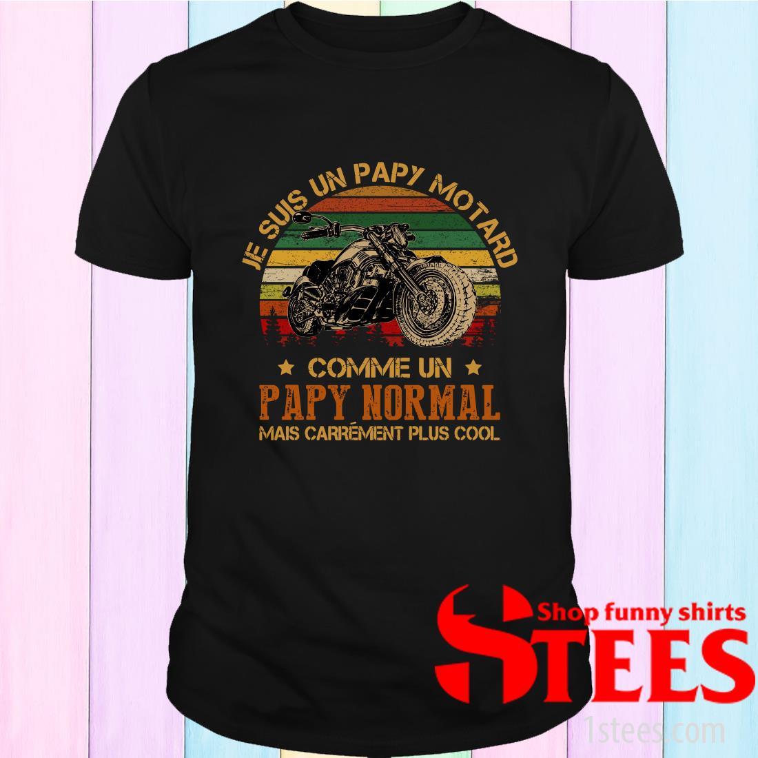 Je suis Un Papy Motard comme Un Papy Normal mais carrément Plus Cool Shirt
