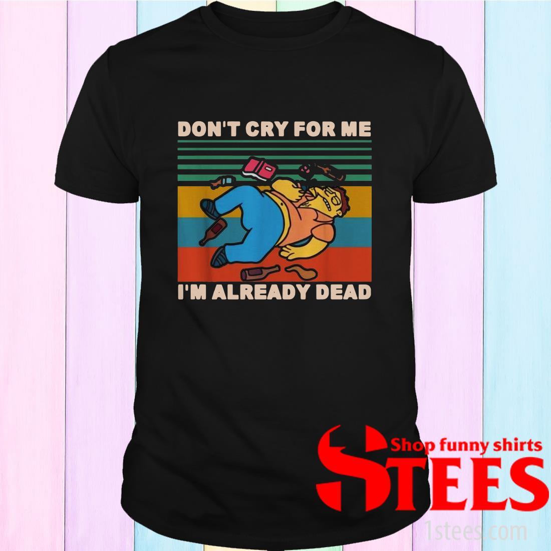 Simpson Barney Gumble Don't Cry For Me I Already Dead Vintage Shirt