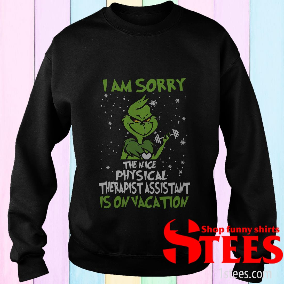 Grinch I Am Sorry The Nice Physical Therapy Assistant Is On Vacation Shirt