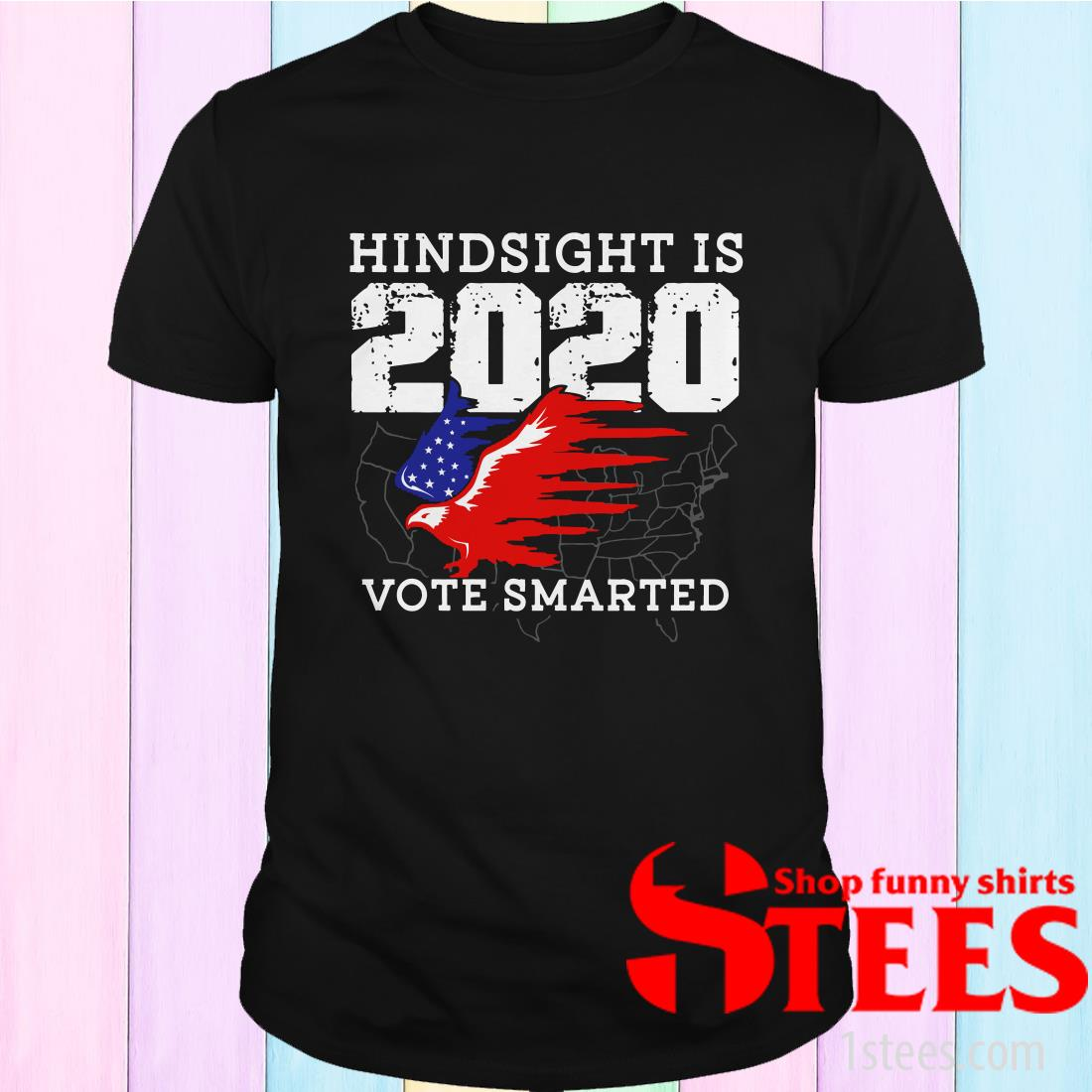 Anti Trump Voter Hindsight Is 2020 Vote Smarter New Year Eve Shirt