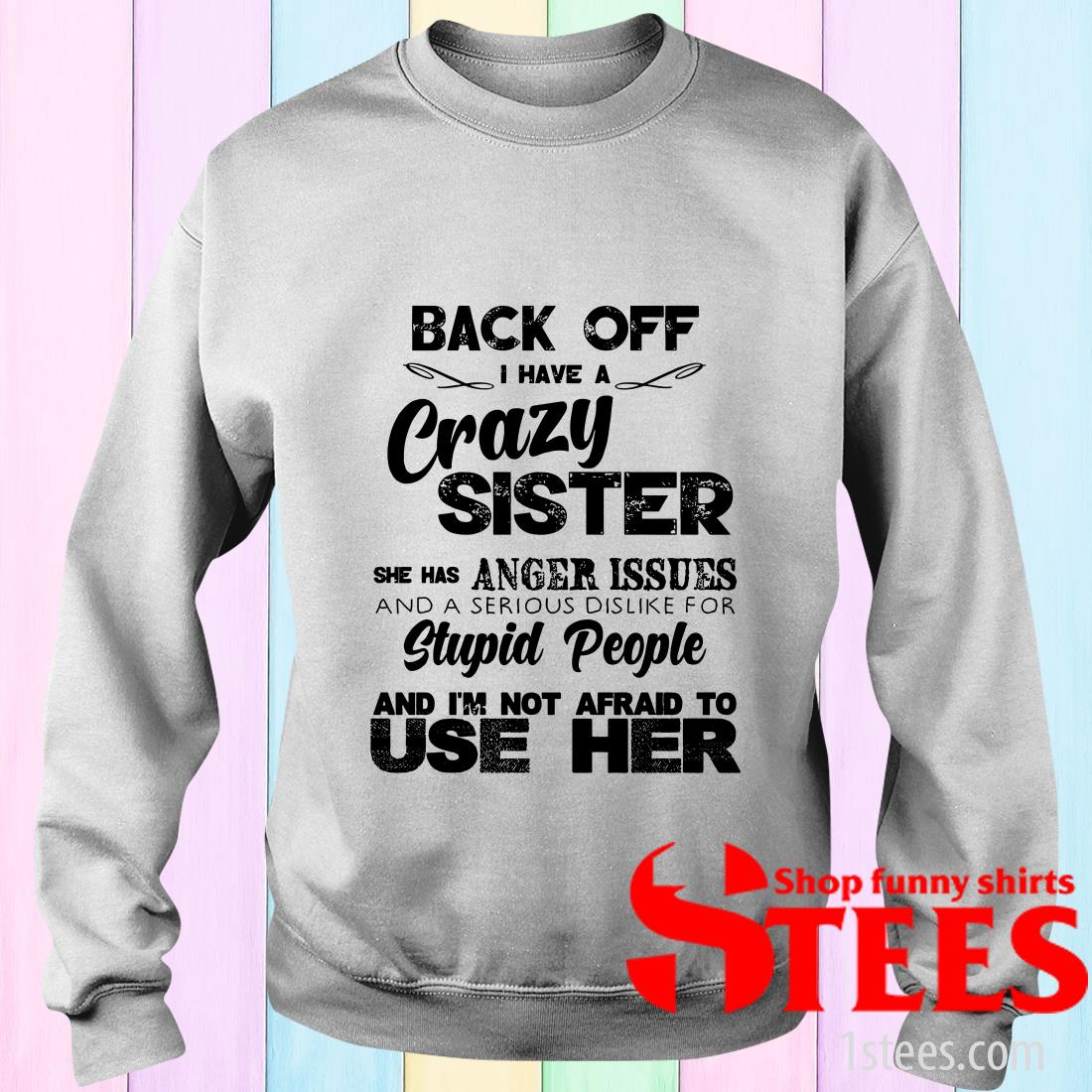 Crazy Sister With Anger Issues Shirt