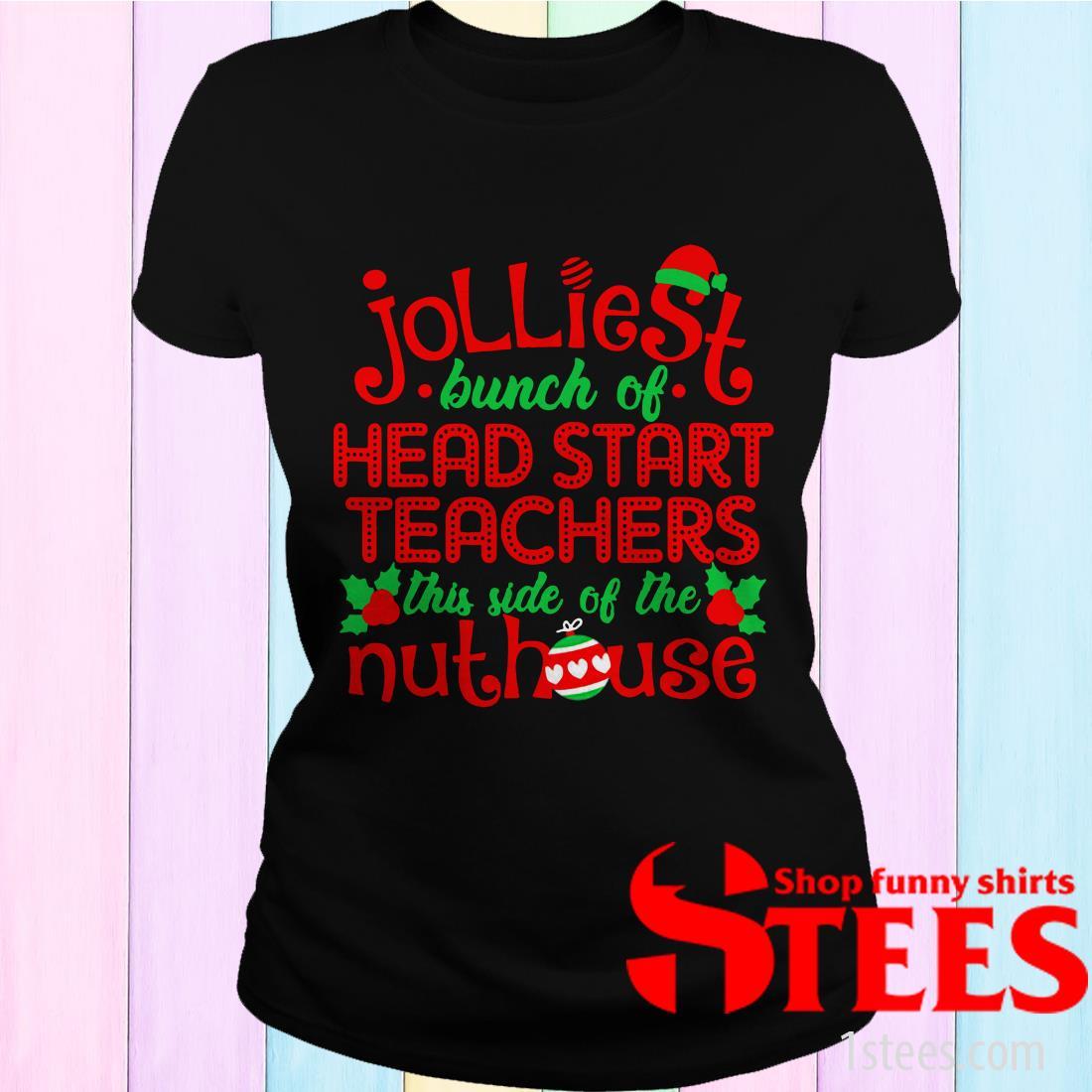 Jolliest Head Start Teachers Side Of Nuthouse Shirt