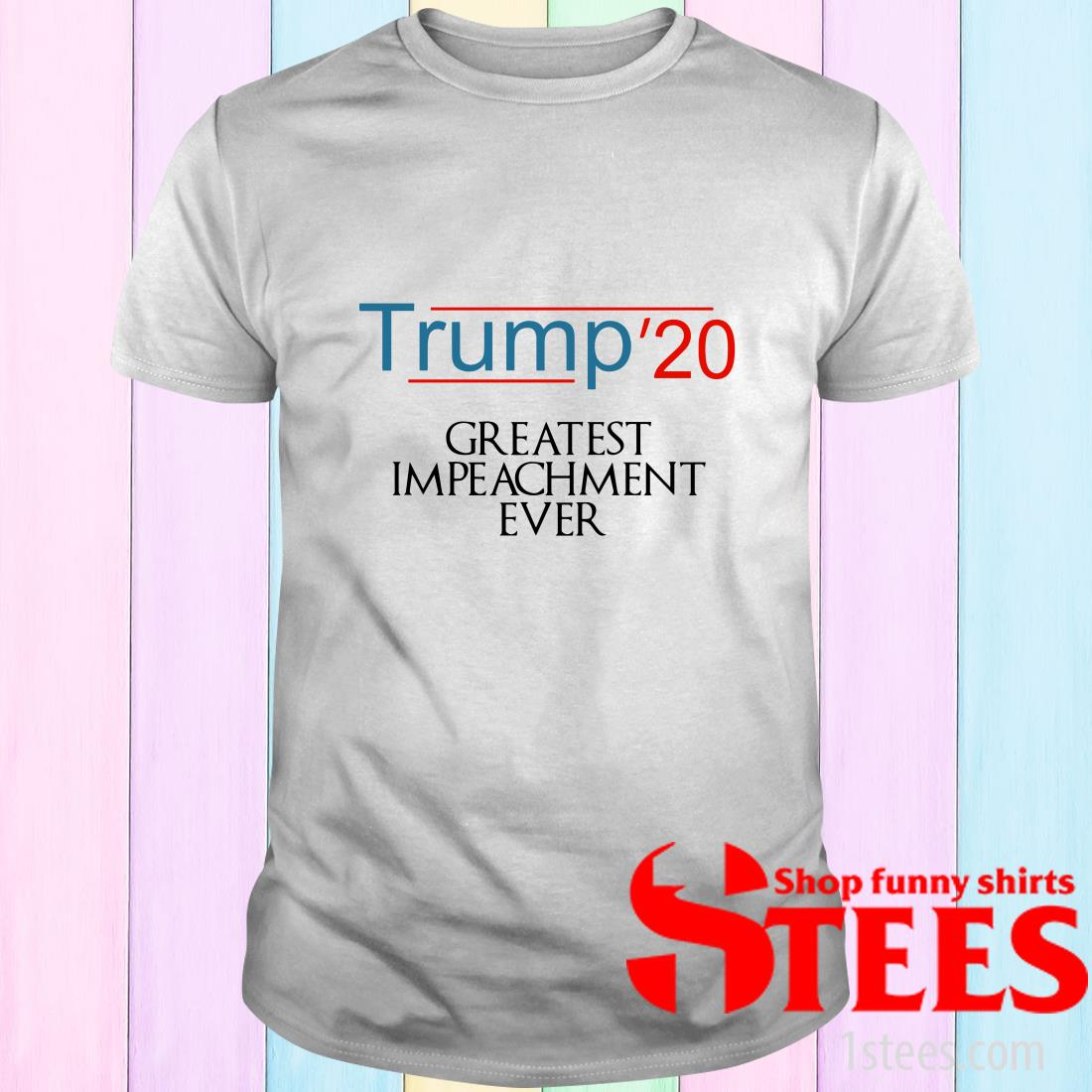 Trump'20 Greatest Greatest Impeachment Ever Shirt