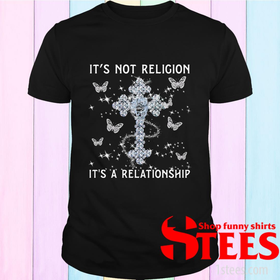 It's Not Religion A Relationship Butterfly Shirt