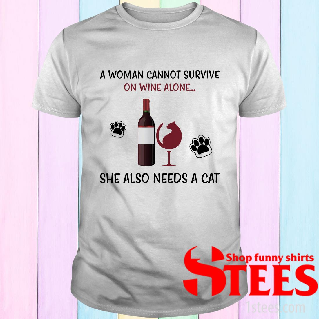 Top A Woman Cannot Survive On Wine Alone She Also Needs A Cat T-Shirt