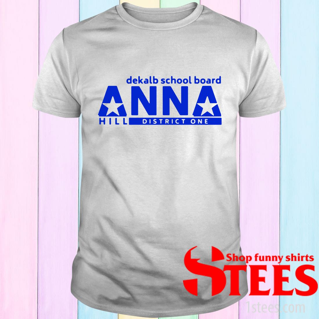 Vote Anna Hill District 1 Boe Put A CPA To Work For You T-Shirt
