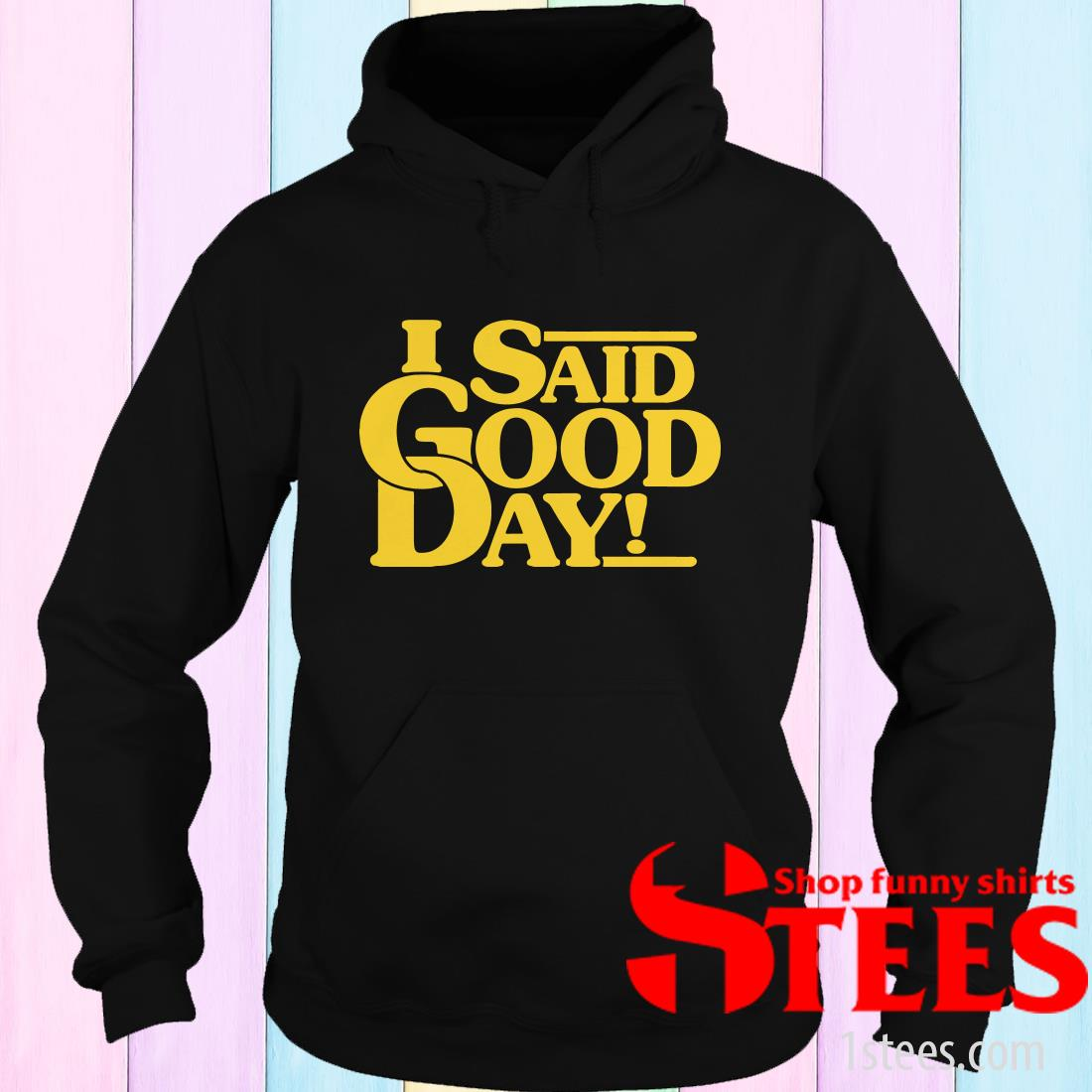 I Said Good Day Hoodies