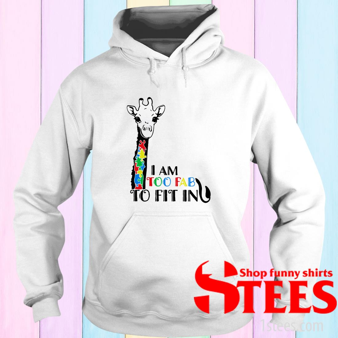 Giraffe Autism Awareness I Am Too Fab To Fit In Hoodies
