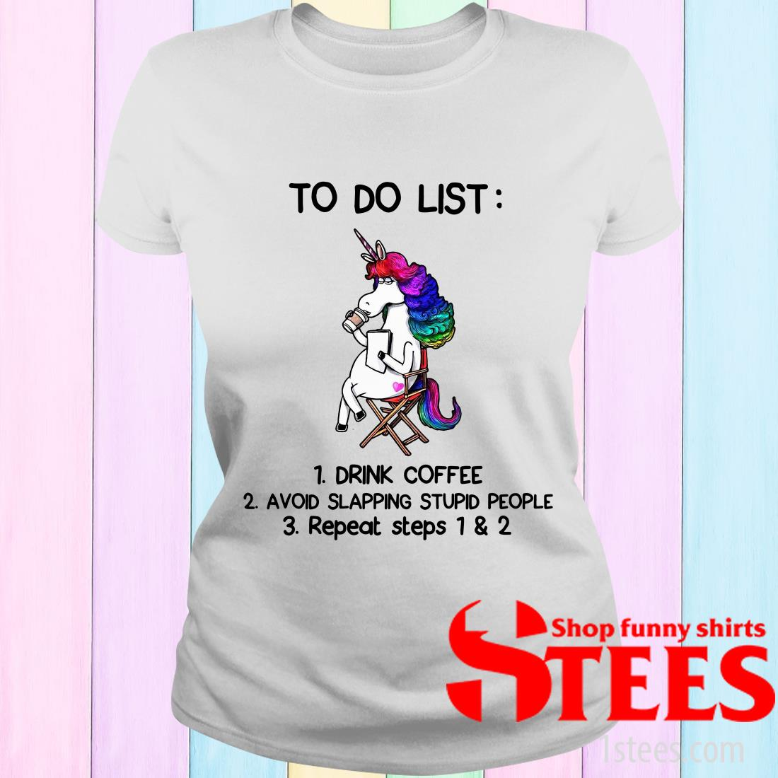 To Do List Drink Coffee A Void Slapping Stupid People Repeat Steps Women's T-Shirt