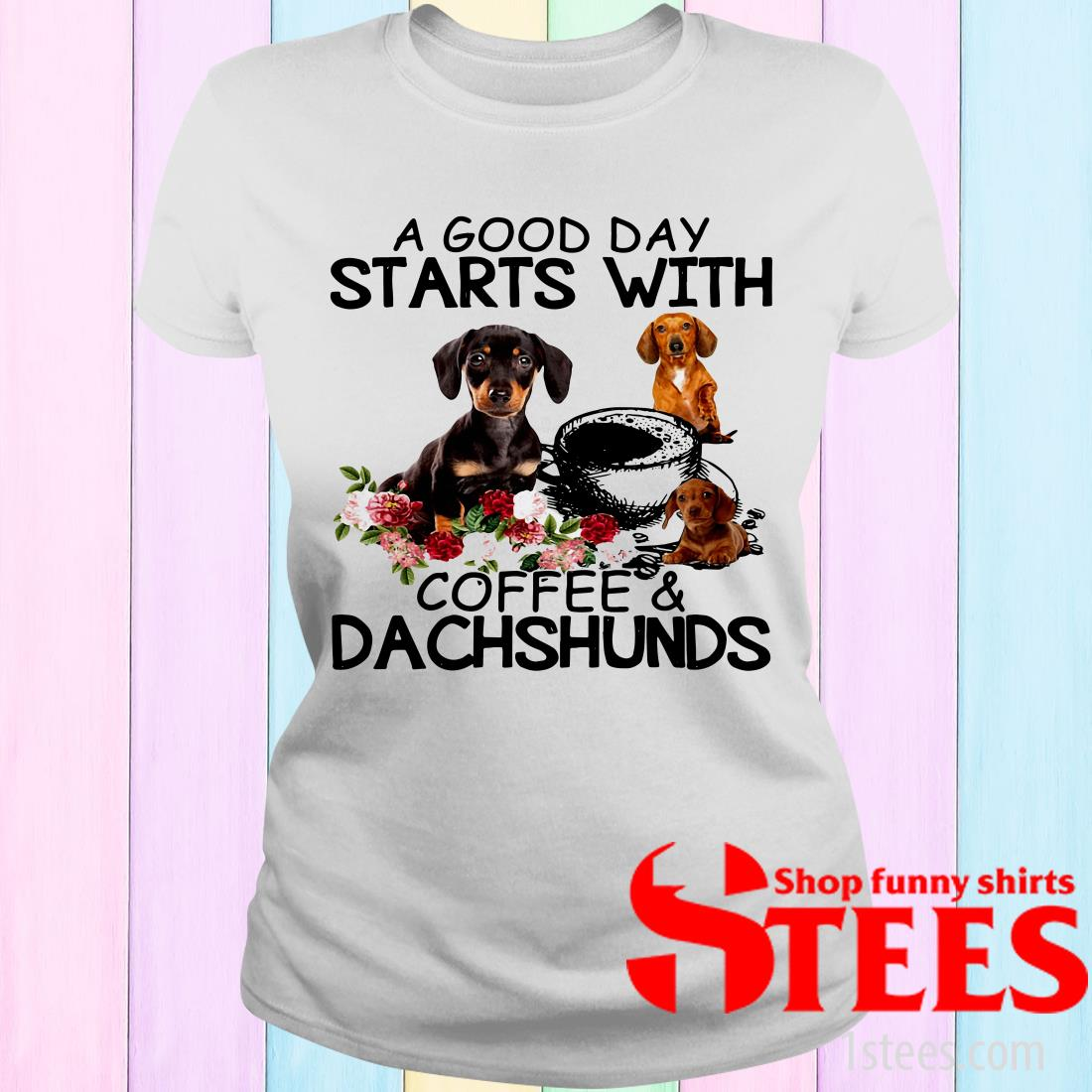 A Good Day Starts With Coffee And Dachshunds Dog Women's T-Shirt