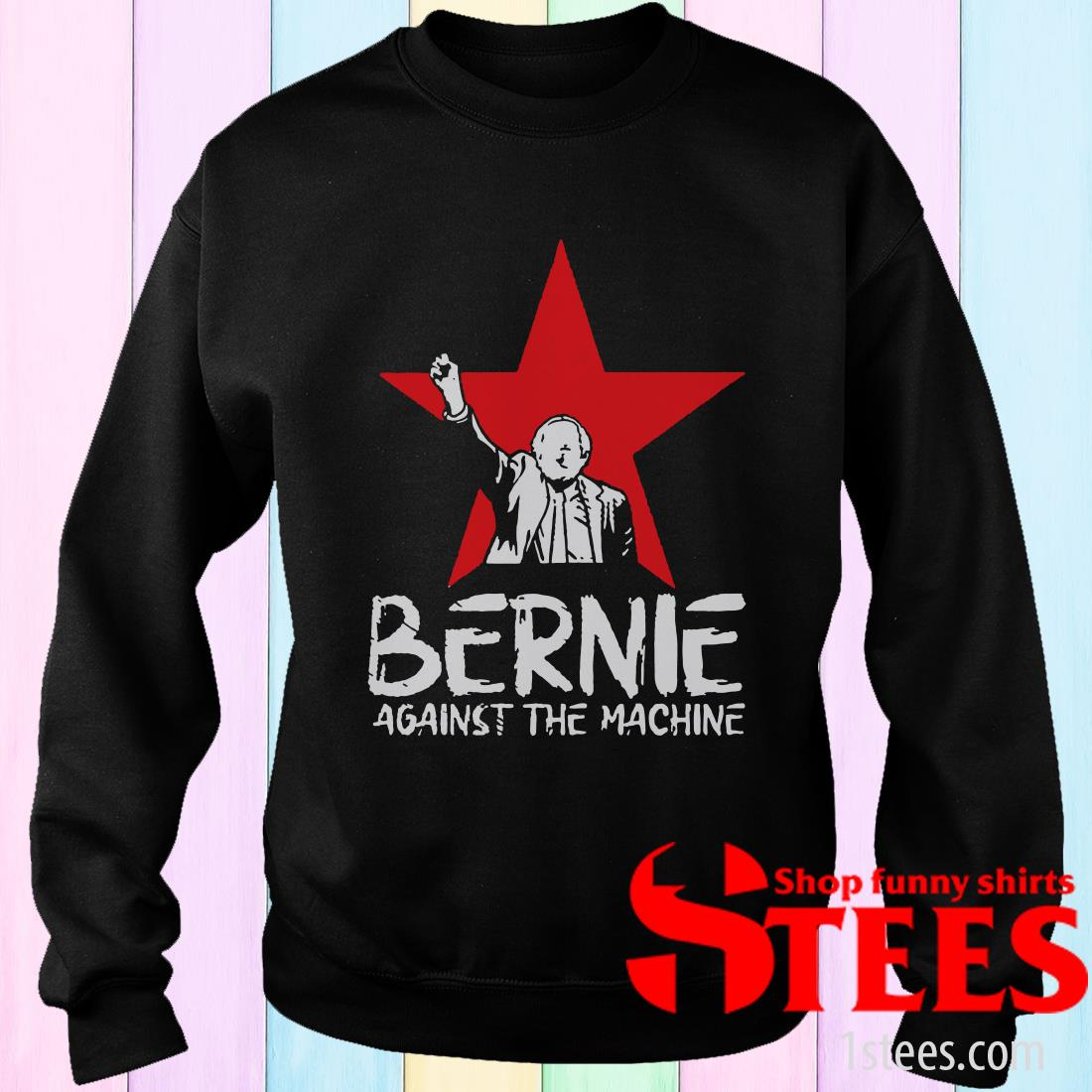 Bernie Sanders Against The Machine Red Star 2020 Sweatshirt